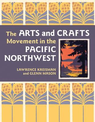 The Arts and Crafts Movement in the Pacific Northwest 9780881928495