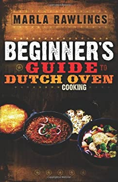 The Beginners Guide to Dutch Oven Cooking 9780882906881