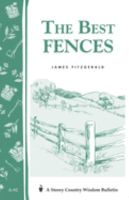 The Best Fences: Storey's Country Wisdom Bulletin A-92 9780882663357
