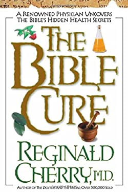 The Bible Cure: A Renowned Physician Uncovers the Bible's Hidden Health Secrets 9780884195351