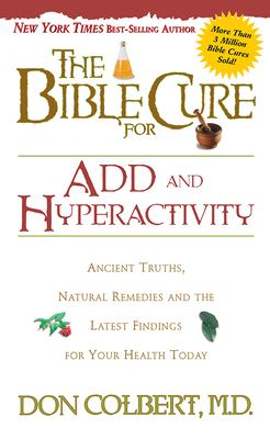 The Bible Cure for Add & Hyperactivity: Ancient Truths, Natural Remedies and the Latest Findings for Your Health Today 9780884197447