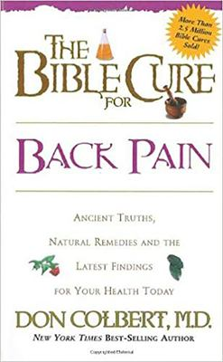 The Bible Cure for Back Pain: Ancient Truths, Natural Remedies and the Latest Findings for Your Health Today 9780884198307