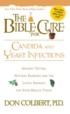 The Bible Cure for Candida & Yeast Infections: Ancient Truths, Natural Remedies and the Latest Findings for Your Health Today 9780884197430