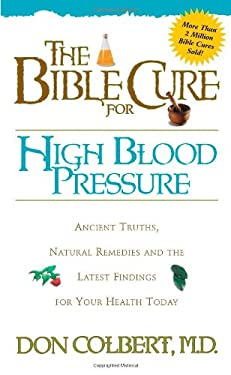 The Bible Cure for High Blood Pressure: Ancient Truths, Natural Remedies and the Latest Findings for Your Health Today 9780884197478