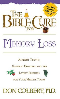 The Bible Cure for Memory Loss: Ancient Truths, Natural Remedies and the Latest Findings for Your Health Today 9780884197461