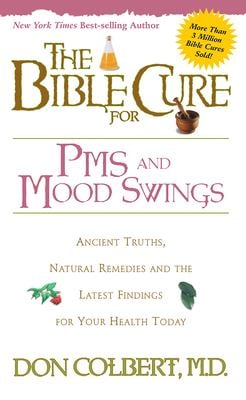 The Bible Cure for PMS and Mood Swings: Ancient Truths, Natural Remedies and the Latest Findings for Your Health Today 9780884197454