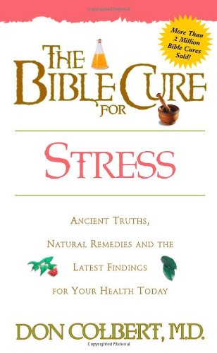The Bible Cure for Stress: Ancient Truths, Natural Remedies and the Latest Findings for Your Health Today 9780884198260
