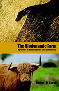 The Biodynamic Farm: Agriculture in the Service of the Earth and Humanity 9780880101721