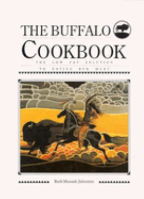 The Buffalo Cookbook: The Low-Fat, Solution to Eating Red Meat. 9780888393456
