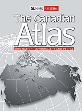The Canadian Atlas: Our Nation, Environment, and People 9780888507709
