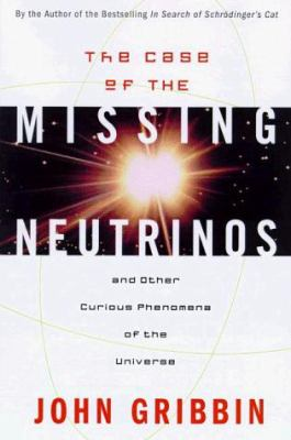 The Case of the Missing Neutrinos: And Other Curious Phenomena of the Universe 9780880641999