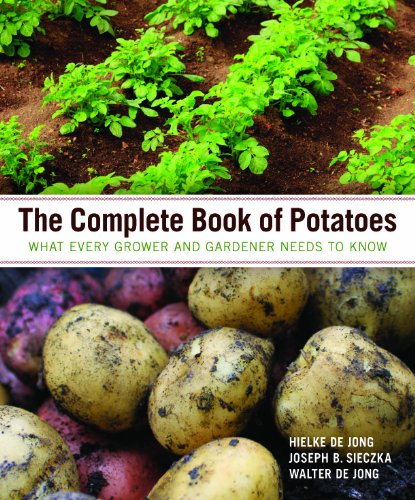 The Complete Book of Potatoes: What Every Grower and Gardener Needs to Know 9780881929997
