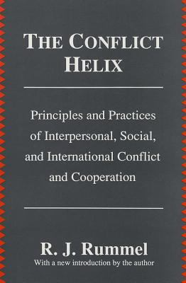 The Conflict Helix: Principles and Practices of Interpersonal, Social, and International Conflict and Cooperation 9780887383892