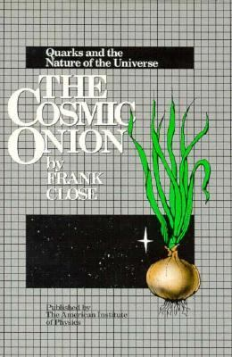 The Cosmic Onion: Quarks and the Nature of the Universe 9780883184912