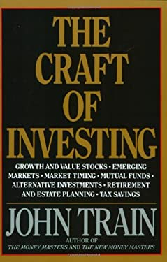 The Craft of Investing: Growth and Value Stocks, Emerging Markets, Market Timing, Mutual Funds, Alternat 9780887307614