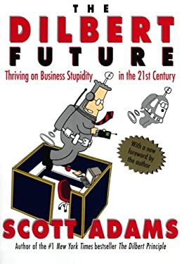 The Dilbert Future: Thriving on Stupidity in the 21st Century 9780887309106