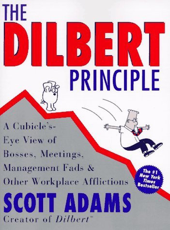 The Dilbert Principle: A Cubicle's-Eye View of Bosses, Meetings, Management Fads & Other Workplace Afflictions 9780887308581
