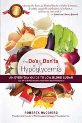 The Do's and Don'ts of Hypoglycemia: An Everyday Guide to Low Blood Sugar: Too Often Misunderstood and Misdiagnosed! 9780883912591