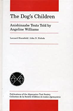 The Dog's Children: Anishinaabe Texts Told by Angeline Williams