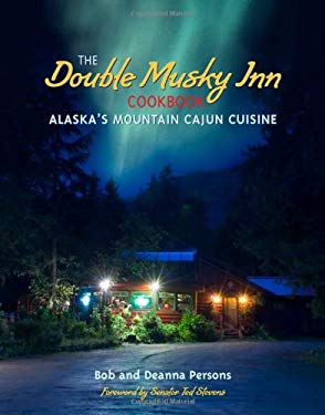 The Double Musky Inn Cookbook: Alaska's Mountain Cajun Cuisine 9780882406190