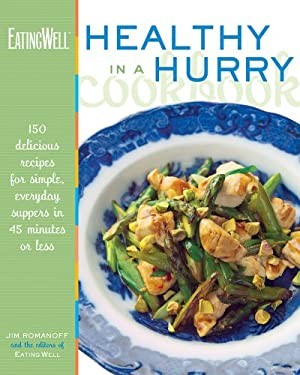 The EatingWell Healthy in a Hurry Cookbook: 150 Delicious Recipes for Simple, Everyday Suppers in 45 Minutes or Less 9780881506877