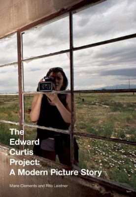 The Edward Curtis Project: A Modern Picture Story 9780889226425