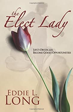 The Elect Lady: Life's Obstacles Become Godly Opportunities 9780883682814