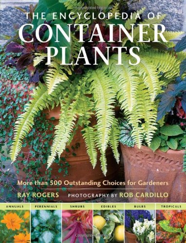 The Encyclopedia of Container Plants: More Than 500 Outstanding Choices for Gardeners 9780881929621