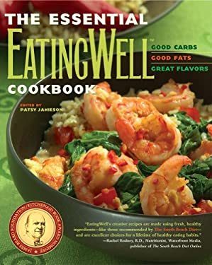 The Essential Eatingwell Cookbook: Good Carbs, Good Fats, Great Flavors 9780881507010