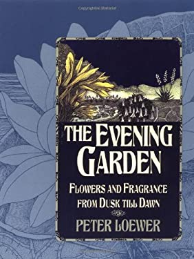 The Evening Garden: Flowers and Fragrance from Dusk Till Dawn 9780881925326