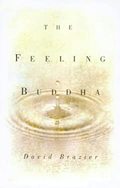 The Feeling Buddha: A Buddhist Psychology of Character, Adversity, and Passion 9780880641982