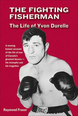 The Fighting Fisherman: The Life of Yvon Durelle 9780887806568