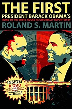 First : President Barack Obama's Road to the White House as Originally Reported by Roland S. Martin