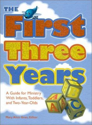 The First Three Years: A Guide for Ministry with Infants, Toddlers, and Two-Year-Olds 9780881773248