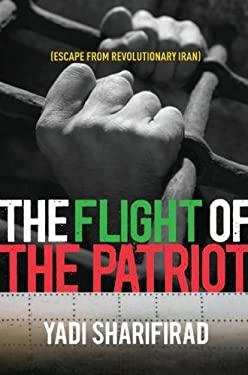 Flight of the Patriot: Escape from Revolutionary Iran 9780887625268
