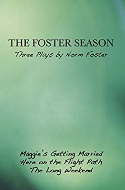 The Foster Season: Three Plays: Maggie's Getting Married/Here on the Flight Path/The Long Weekend 9780887548239