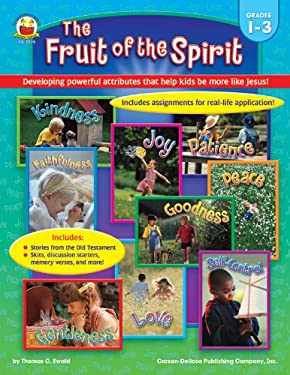 The Fruit of the Spirit, Grades 1-3: Developing Powerful Attributes That Help Kids Be More Like Jesus! 9780887241390