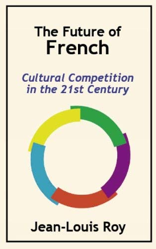 The Future of French: Cultural Competition in the 21st Century 9780889629141