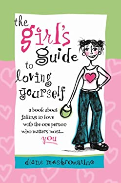 The Girl's Guide to Loving Yourself: A Book about Falling in Love with the One Person Who Matters Most...You 9780883967515