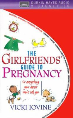 The Girlfriends' Guide to Pregnancy: Or Everything Your Doctor Won't Tell You 9780886464509