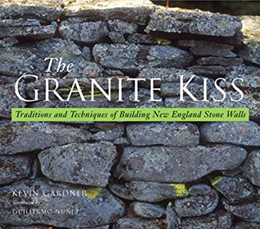 The Granite Kiss: Traditions and Techniques of Building New England Stone Walls 9780881505061