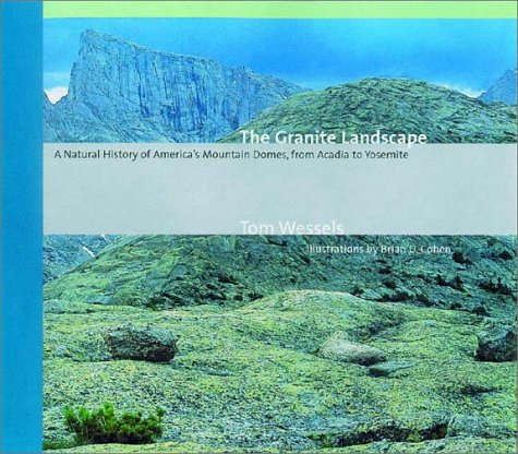 The Granite Landscape: A Natural History of America's Mountain Domes, from Acadia to Yosemite 9780881505283