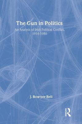 The Gun in Politics: An Analysis of Irish Political Conflict 9780887381263