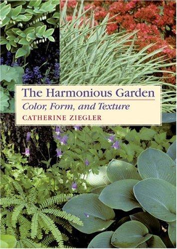 The Harmonious Garden: Color, Form, and Texture 9780881925975