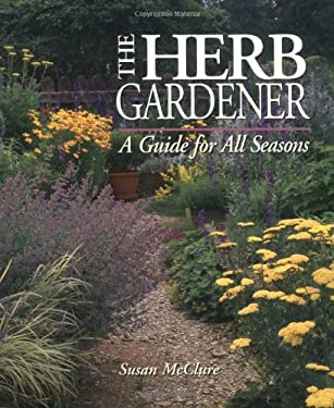 The Herb Gardener: A Guide for All Seasons 9780882668734