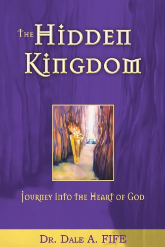 The Hidden Kingdom: Journey Into the Heart of God 9780883689479