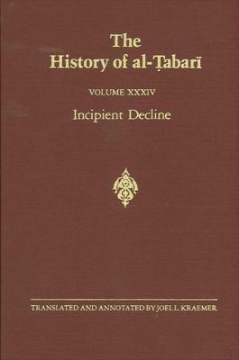 The History of Al-Tabari (Ta'rikh Al-Rusul Wa'l-Muluk), Volume XXXIV: Incipient Decline 9780887068751