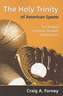 The Holy Trinity of American Sports: Civil Religion in Football, Baseball, and Basketball 9780881461732