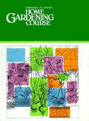 The Home Gardening Course 9780888648525