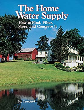 The Home Water Supply: How to Find, Filter, Store, and Conserve It 9780882663241